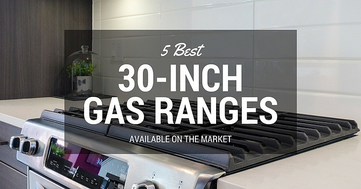 best 30-inch gas ranges 2017 – reviews & buyer's guide
