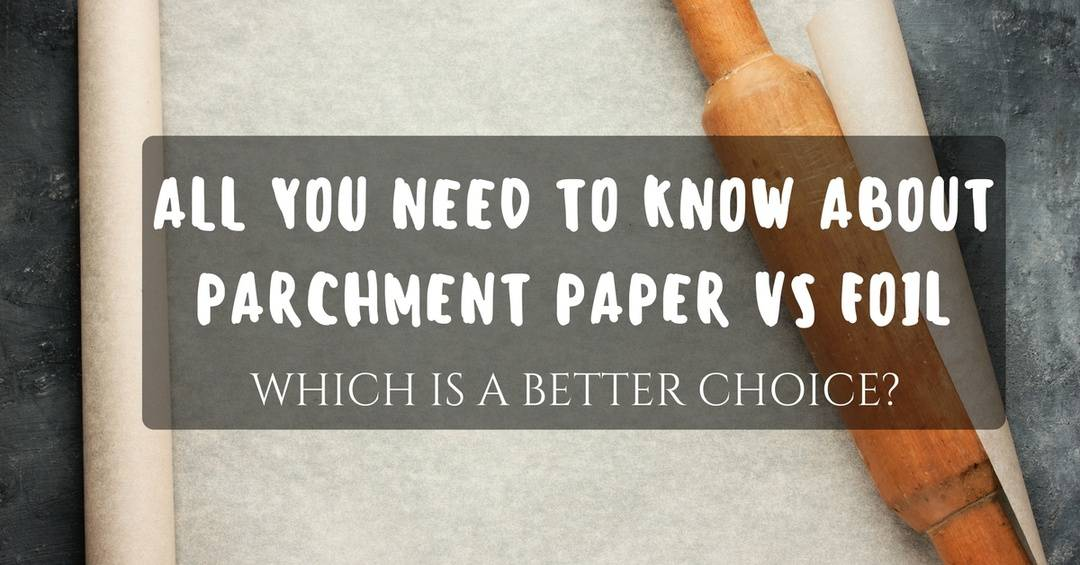 all you need to know about parchment paper vs foil. Black Bedroom Furniture Sets. Home Design Ideas