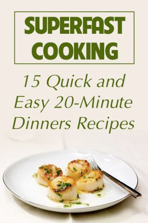 Superfast Cooking: 15 Quick and Easy 20-Minute Dinners Recipes